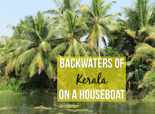 Backwaters Of Kerala, India: Experienced Best On A Houseboat