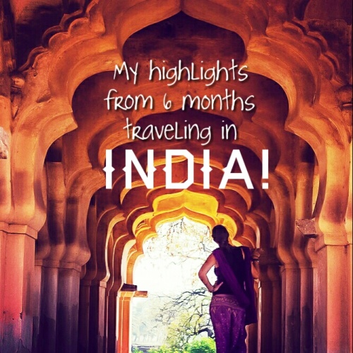 Highlights From 6 Months Of Traveling India